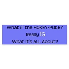 What if the Hokey-Pokey really IS Bumper Bumper Sticker