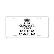 I Am Kuwaiti I Can Not Keep Calm Aluminum License