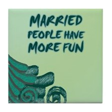 MARRIED PEOPLE HAVE MORE FUN   Tile Coaster