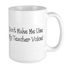 Don't Make Me Use My Teacher Voice! Mugs