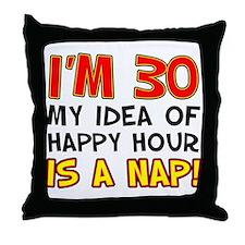 Im 30 Happy Hour Throw Pillow
