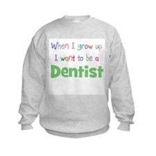 When I Grow Up Dentist Sweatshirt