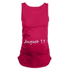 """August 17"" printed on a Maternity Tank Top"