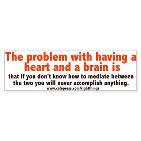 Problems with Heart and Brain Bumper Sticker