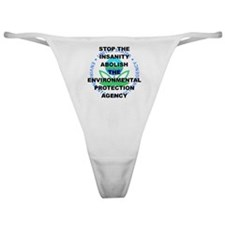 STOP THE INSANITY ABOLISH THE EPA Classic Thong
