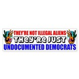 &amp;quot;Undocumented Democrats&amp;quot; Bumper Sticker