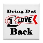 BRING DAT 1 LOVE BACK Tile Coaster