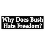 Why Does Bush Hate Freedom? (sticker)