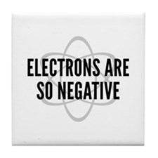 Electrons Are So Negative Tile Coaster