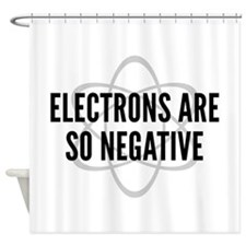Electrons Are So Negative Shower Curtain