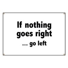 If Nothing Goes Right ... Go Left Banner