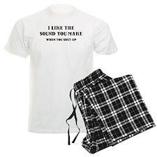 I Like The Sound You Make When You Shut Up pajamas