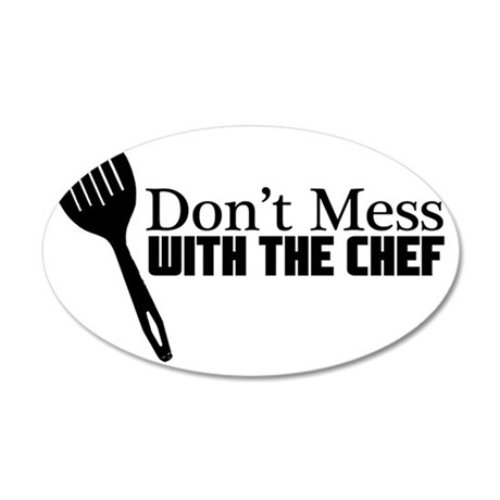 Dont Mess with the Chef Whit 35x21 Oval Wall Decal