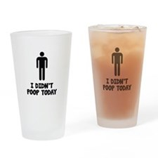 I Didn't Poop Today Drinking Glass