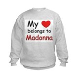 My heart belongs to madonna Sweatshirt
