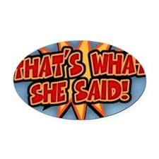 what-she-said-BUT Oval Car Magnet