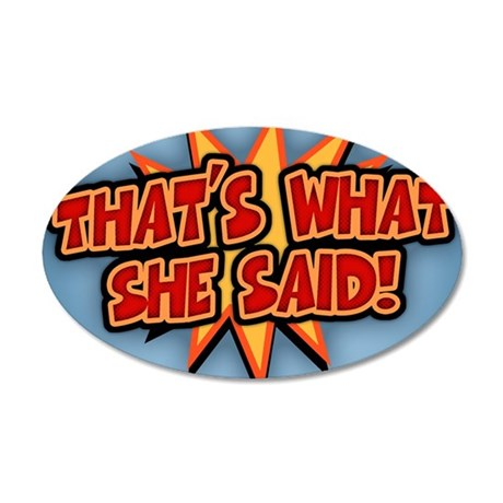 what-she-said-BUT 35x21 Oval Wall Decal