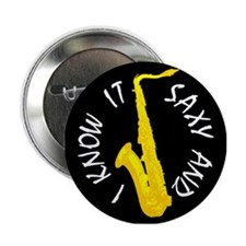 Saxy I Know It Rnd 2.25&Quot; Button