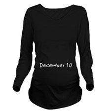 """December 10"" printed on a Long Sleeve Maternity T"