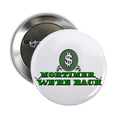 Mortimer we're back. Button