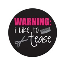 """I like to tease 3.5"""" Button (100 pack)"""