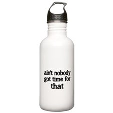 aint nobody got time for that Water Bottle