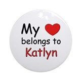 My heart belongs to katlyn Ornament (Round)