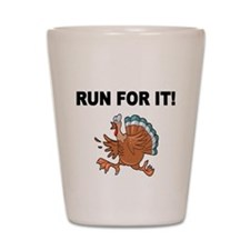 RUN FOR IT!-WITH TURKEY Shot Glass