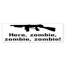 Here Zombie Zombie Zombie Gun Bumper Sticker