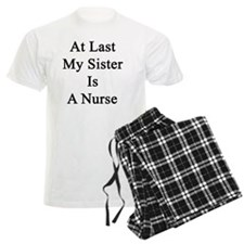 At Last My Sister Is A Nurse Pajamas