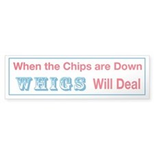 Whigs Will Deal Bumper Bumper Sticker