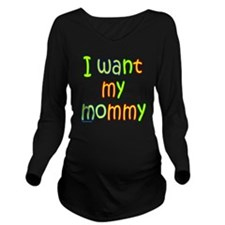 IWantMyMommy Long Sleeve Maternity T-Shirt