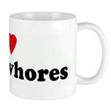 I Love filthy whores Mug