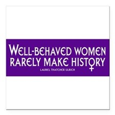 "Well behaved women rarely make history. Square Car Magnet 3"" x 3"""