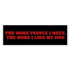 The More People I Meet...Bumper Bumper Sticker