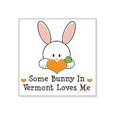 "VermontSomeBunnyLovesMe Square Sticker 3"" x 3"""