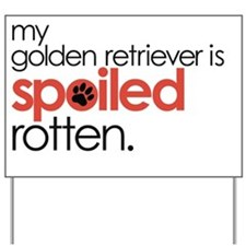 my golden retriever is spoiled rotten Yard Sign
