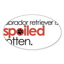 my labrador retriever is spoiled ro Decal