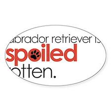 my labrador retriever is spoiled ro Decal