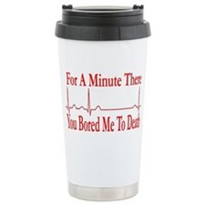 For a minute there you bored me Ceramic Travel Mug