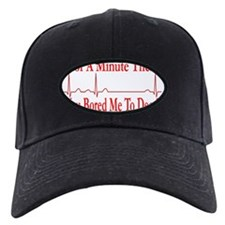 For a minute there you bored me to death Baseball Hat