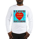 I Love YouTubing Video Lover Long Sleeve T-Shirt