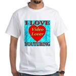 I Love YouTubing Video Lover White T-Shirt
