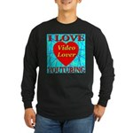 I Love YouTubing Video Lover Long Sleeve Dark T-Sh
