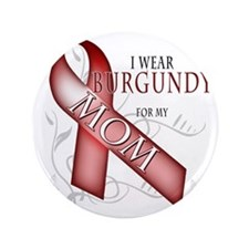 "I Wear Burgundy for my Mom 3.5"" Button"