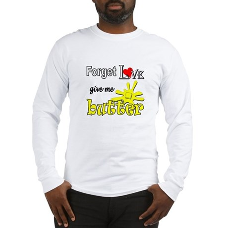 Give Me Butter Long Sleeve T-Shirt