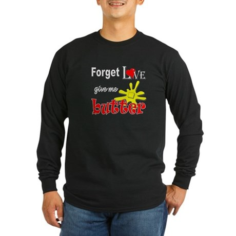 Give Me Butter Long Sleeve Dark T-Shirt