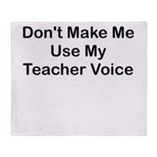 DONT MAKE ME USE MY TEACHER VOICE Throw Blanket