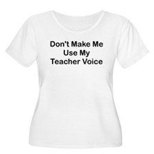 DONT MAKE ME USE MY TEACHER VOICE Plus Size T-Shir