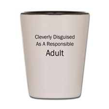 CLEVERLY DISGUISED AS A RESPONSIBLE ADULT Shot Gla